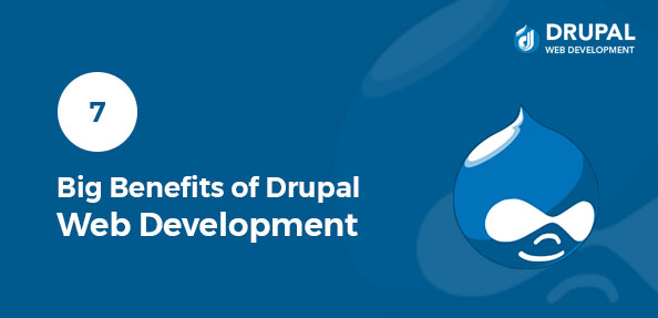7 Big Benefits of Drupal Web Development