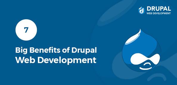 7 Big Benefits of Drupal Web Development