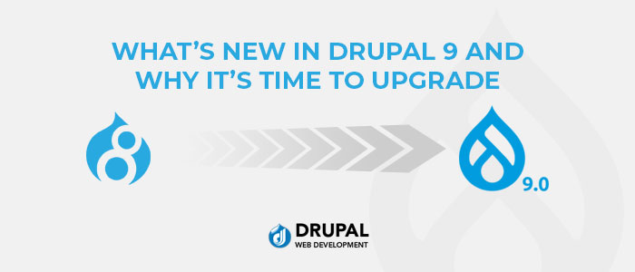 Drupal 9 and Why It's Time to Upgrade
